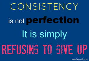 Consistency isn't perfection; it's refusing to give up.