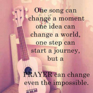 One Song Can Change A Moment, One Idea Can Change A World: Quote About ...