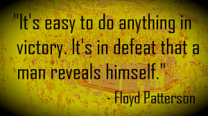 Boxing legend Floyd Patterson's quote on losing, which applies to MMA ...