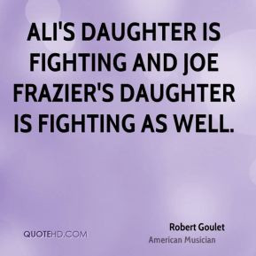 Robert Goulet - Ali's daughter is fighting and Joe Frazier's daughter ...