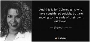 ... , but are moving to the ends of their own rainbows. - Ntozake Shange