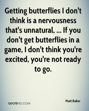 ... butterflies in a game, I don't think you're excited, you're not ready