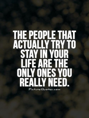 ... stay in your life are the only ones you really need. Picture Quote #1