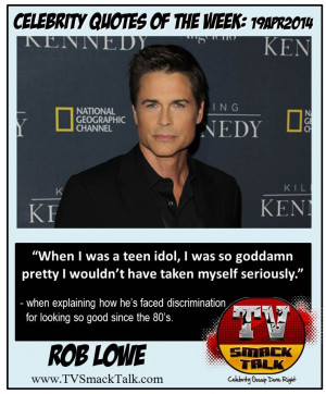 """... wouldn't have taken myself seriously."""" – Rob Lowe [ source"""