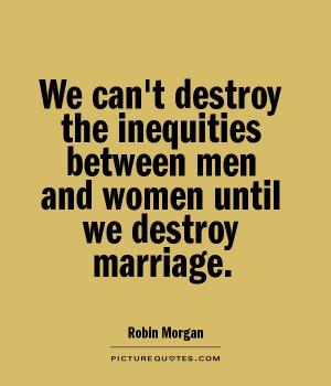 We can't destroy the inequities between men and women until we destroy ...