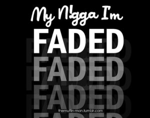 Faded - Tyga. @Chelsey Heninger our songgggg.(: haha.