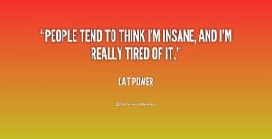 People Think Im Crazy Quotes -to-think-im-insane-and/