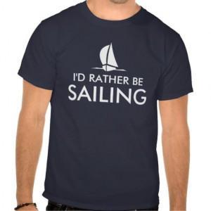 rather be sailing t shirts | Humorous quote