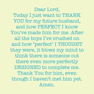 Dear Lord, Today I Just Want To Thank You For My Future Husband, And ...