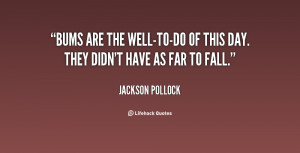 quote-Jackson-Pollock-bums-are-the-well-to-do-of-this-day-106376.png