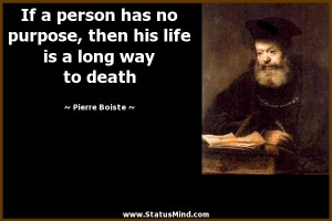If a person has no purpose, then his life is a long way to death ...