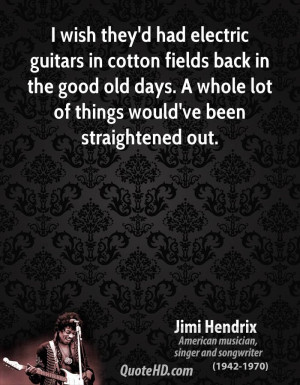 wish they'd had electric guitars in cotton fields back in the good ...