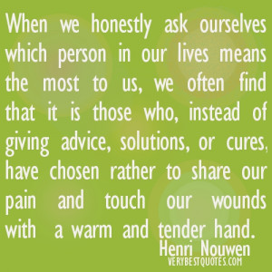 Friendship Quotes - When we honestly ask ourselves which person in our ...
