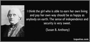 think the girl who is able to earn her own living and pay her own ...
