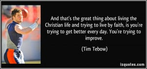 And that's the great thing about living the Christian life and trying ...