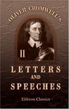 Oliver Cromwell's Letters and Speeches, with Elucidations by Thomas ...