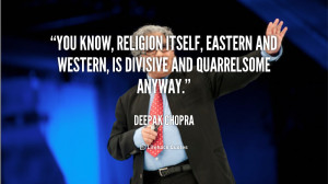 ... itself, Eastern and Western, is divisive and quarrelsome anyway