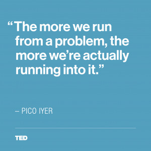 Pico Iyer TED quote Imgur Want to be happy SLOW DOWN ideas ted com