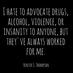 ... to anyone, but they\'ve always worked for me. (Hunter S. Thompson