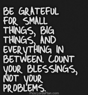 Be Grateful that you have God, Be grateful for every little things you ...