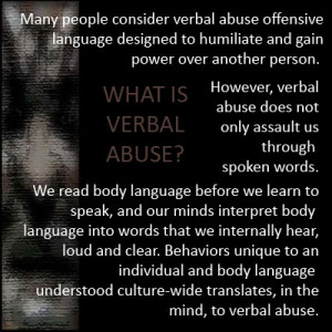 Verbal abuse is designed to humiliate and gain power