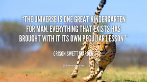The Universe is one great kindergarten for man. Everything that exists ...