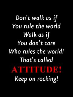 ... Don't Care Who rules the World! That's Called Attitude ! Keep On