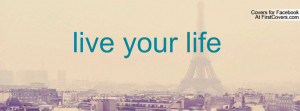 live your life Profile Facebook Covers