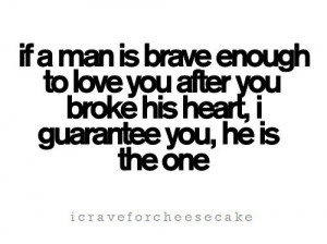 If A Man Is Brave Enough To Love You After You Broke His Heart, I ...