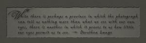 Dorothea Lange. quote-lange.jpg (645×193)