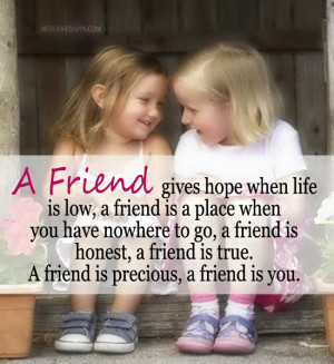 friend gives hope when life is low, a friend is a place when you ...