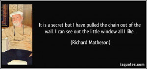 It is a secret but I have pulled the chain out of the wall. I can see ...