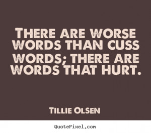 ... cuss words; there are words.. Tillie Olsen great friendship quotes