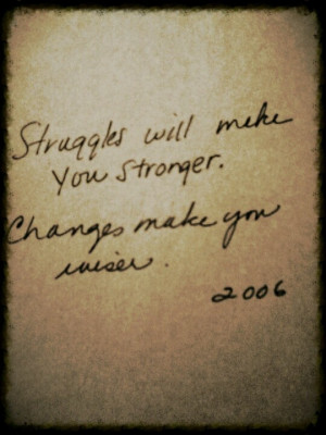 Struggles will make you stronger Changes make you wiser