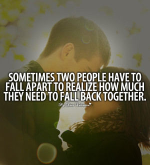 Cute Falling In Love Quotes - Sometimes two people have to fall apart