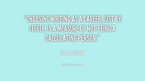quote-Justin-Cronin-choosing-writing-as-a-career-just-by-221898.png