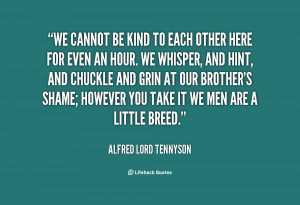 quote-Alfred-Lord-Tennyson-we-cannot-be-kind-to-each-other-43444.png