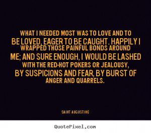 ... love and to be loved, eager to be.. Saint Augustine great love quotes