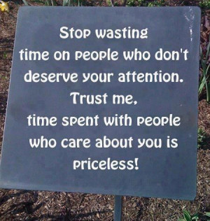 time on people who don't deserve your attention.Trust me,time spent ...