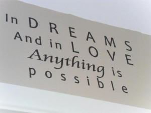 In dreams and in love anything is possible dreaming quote