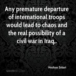 Hoshyar Zebari - Any premature departure of international troops would ...