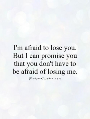 Promise Quotes Losing You Quotes Dont Be Afraid Quotes