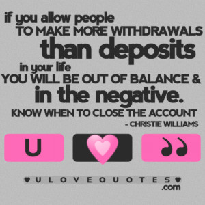 more withdrawals than deposits in your life you will be out of balance ...