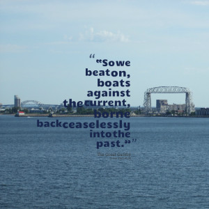 Quotes Picture: so we beat on, boats against the current, borne back ...