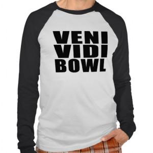 Funny Bowling Quotes Jokes : Veni Vidi Bowl Tshirts