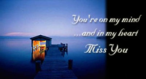 You're On My Mind And in My Heart Miss You - Missing You Quote
