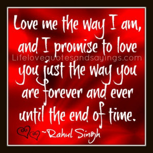 Love me the way I am, and I promise to love you just the way you are ...