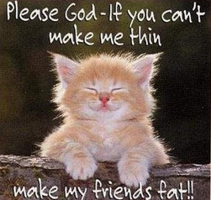 Please, God, if you can't make me thin,
