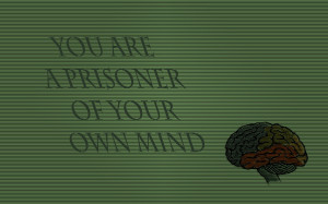 You are a prisoner of your own mind quote wallpaper