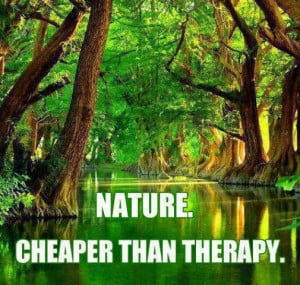 Nature cheaper than therapy.